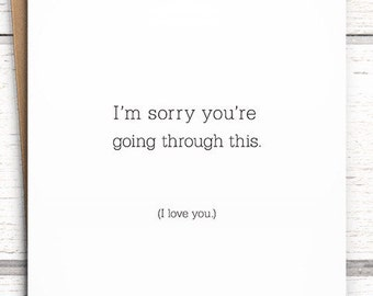 """Sympathy Card. """"I'm sorry you're going through this. I love you."""" I'm sorry for your loss card."""