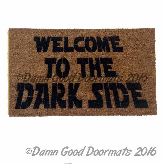 Welcome To The Dark Side Welcome By Damngooddoormats On Etsy