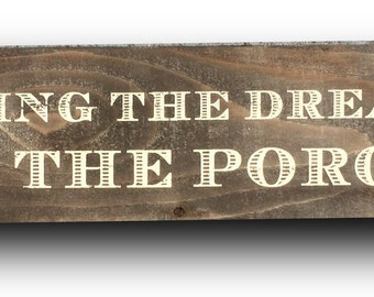 Living the Dream on the Porch Rustic Sign 5 x 20 printed on Cedar wood
