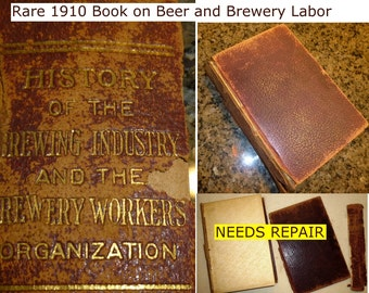 Rare Book 1910. The Brewing Industry and the Brewery Workers' Movement.USA Union, Milwaukee, Brewery & Beer. NEEDS REPAIR! First Edition