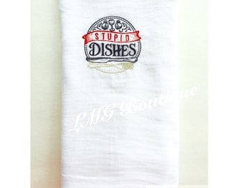 Stupid Dishes Embroidered Flour Sack Towels - Embroidered kitchen towels - Tea towels - Personalize Flour sack towels