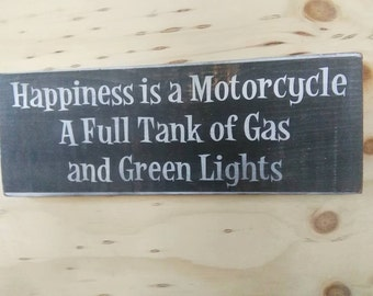 Happiness is a motorcycle, a full tank of gas and green lights funny Wooden painted shabby sign