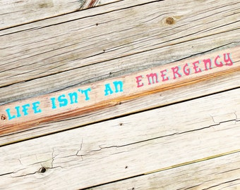 Life Isn't An Emergency - Rustic Sign - Graduation Gift - Life Phrase Sign - Minimalist - Dorm Room - Home Office Decor - Unique Wooden Sign