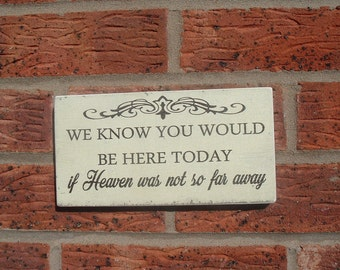 We know you would be here today free standing table sign shabby vintage chic wedding wooden sign