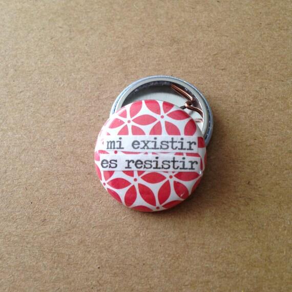 mi existir es resistir pinback button magnet zipper pull. Black Bedroom Furniture Sets. Home Design Ideas