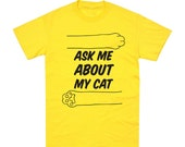 Ask Me About My Cat - Tee Shirt - Ships Feb. 22nd / cat lady, cat person, cat lover, kittens, kitty, grandcat, cats, cat tee, cat t