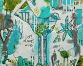 Mixed Media Art Print Quote/Bird Art Print/ Fine Art Print/Nursery Print/ Bird Artwork/ canvas/ bird painting / home decor/ love always wins