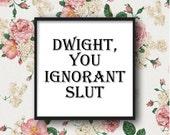 Dwight You Ignorant Slut, The Office, DIGITAL DOWNLOAD, Michael Scott, funny poster quote, wall decor, tv sitcom, steve carrell, black white
