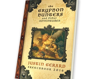 "PREORDER STANDARD EDITION of ""The Gryphon Hunters and Other Adventures"" Sketchbook 2016 by Justin Gerard"