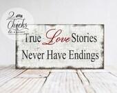 True Love Stories Never Have Endings Sign, Vintage Wedding Sign, Rustic Wedding Sign