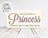 We Can't All Be A Princess Funny Wood Sign