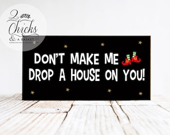 Don't Make Me Drop A House On You Funny Wood Sign