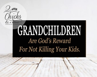 Grandchildren Are Gods Reward For Not Killing Your Kids, Funny Wood Sign, Handcrafted Sign