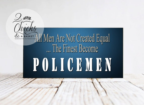 All Men Are Not Created Equal The Finest Become Policemen
