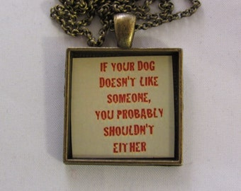If Your Dog Doesnt Like Someone Necklace