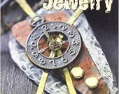 METALWORK Jewelry Inspired by Steampunk How to Make your Own Jewelry Book with 35 projects within 120 pages Linda Peterson