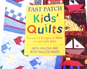 Fast Patch Kids' Quilts Dozens of Designs to Make For and With Kids by Anita Hallock and Betdy Hallock Heath