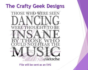 Those Who Were Seen Dancing Were Thought To Be Insane By Those Who Could Not Hear The Music SVG File