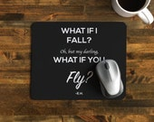 "Encouraging Mouse Pad with Quote, ""What if I fall? Oh, but my darling, what if you fly?""- E.H"