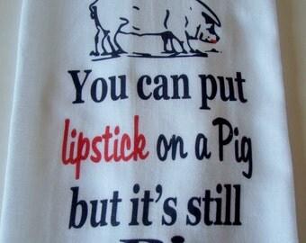 Funny Lipstick on a Pig tea towel - You can put lipstick on a Pig - Pig lover gift - kitchen towel - super cute flour sack towel