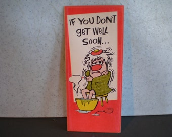 Large Vintage Mid Century Dirty Humored Greeting Card - If You Dont Get Well Soon...