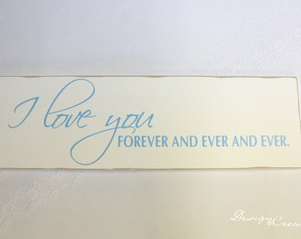 Wedding Sign - I LOVE YOU forever and ever and ever - Custom Sign, distressed edges