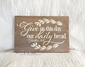 Give us this day our daily bread Scripture Wood Sign - Matthew 6:11 - 11x17 - Color choices available