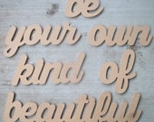 Be your own kind of Beautiful--wood wall quote