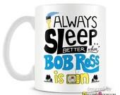 I Always Sleep Better - Bob Ross Mug / Officially licensed Bob Ross coffee cup