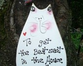 To Get The BEST SEAT In The House MOVE The Cat - Country Wood Handmade Shabby Chic Rustic Primitive Cat Sign Plaque