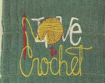 "Embroidered Kitchen Towel - ""I Love to Crochet"""