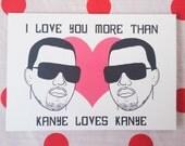 I love you more than Kanye loves Kanye - valentine's day card