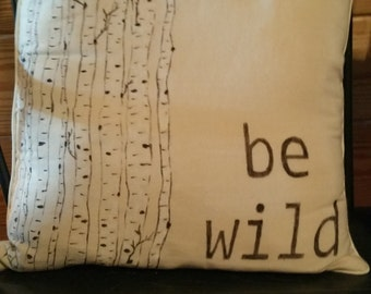 "Hand Made Pillow with Hand Painted Birch Tree and ""Be Wild"""