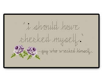Guy Who Wrecked Himself Quote - Cross Stitch PDF Pattern
