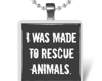 I was made to rescue animals Glass Tile Pendant