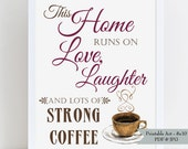Coffee Wall Decor - This Home runs on Love, Laughter and Strong Coffee - 8x10 - Gift for Coffee Lover - Instant Download