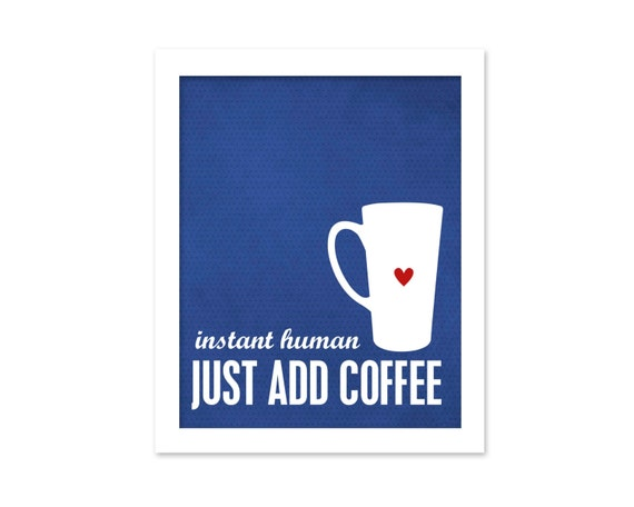 Funny Coffee Print Instant Human Just Add Coffee Kitchen Coffee Art Print Cobalt Royal Blue Dot Heart Cup Funny Coffee Kitchen Poster Print