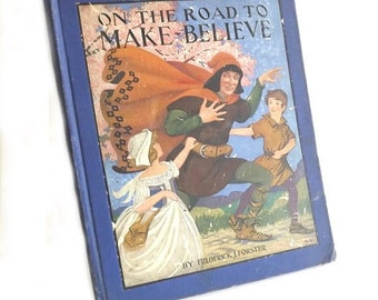 1924 Road to Make Believe, Antique Book, Children's Book, Frederick Forster, Literary Book, Uldene Trippe, Story Book