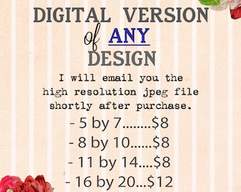 Digital JPEG file of ANY design, Printable, You Choose Size, 5 by 7, 8 by 10, 11 by 14 or 16 by 20, Will Email you JPEG image, Lily Cole