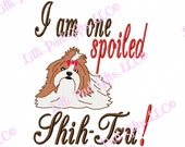 I am one Spoiled Shih-Tzu - Machine Embroidery Design - 4 Sizes