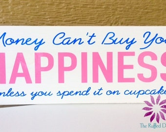 Money Can't Buy Happiness - CUPCAKE!