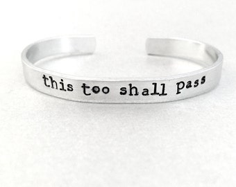 Inspirational Bracelet - This Too Shall Pass - Hand Stamped Cuff in Aluminum, Golden Brass or Sterling Silver