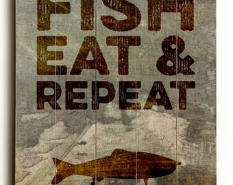 Wood Sign: Eat Fish and Repeat | Outdoorsman Mancave Art Printed Direct On Wood. Comes Ready to Hang