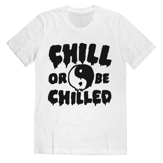 Yin Yang T-Shirt - Chill Or Be Chilled on White UNISEX Sizes S, M, L, XL