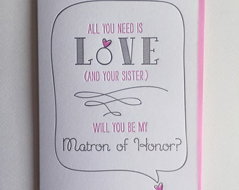 Will you be my Maid of Honor? Sister - Maid of Honor or Matron of Honor. All you need is love and your sister. DeLuce Design