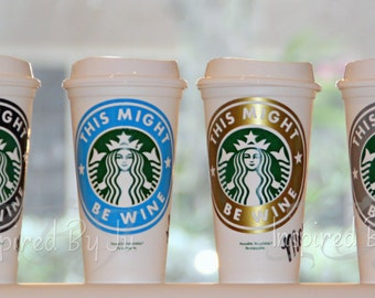 Personalized Starbucks Re-usable cup -This might be wine Plain Cup