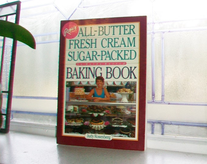 The All Butter Fresh Cream Sugar Packed No Holds Barred Baking Book Cookbook