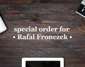 Special Order for Rafal Fronzek