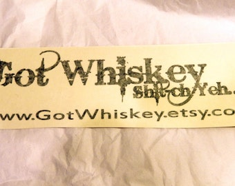 Got Whiskey Black Vinyl Sticker-Clear Backing-Bumper Sticker-Car Sticker-Notebooks-Lockers