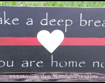 Firefighter, Take A Deep Breath, You Are Home Now, Thin Red Line, Firefighter, Firefighter Gift, Home Decor